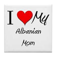 I Love My Albanian Mom Tile Coaster