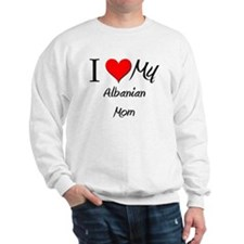 I Love My Albanian Mom Sweatshirt