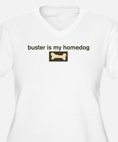 Buster is my homedog T-Shirt