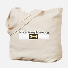 Buster is my homedog Tote Bag