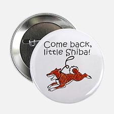 "Come Back, Little Shiba 2.25"" Button (100 pack)"