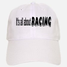 It's All About Racing Baseball Baseball Cap