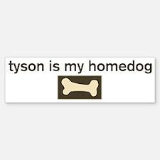Tyson is my homedog Bumper Bumper Bumper Sticker