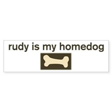 Rudy is my homedog Bumper Bumper Sticker