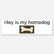 Riley is my homedog Bumper Bumper Bumper Sticker