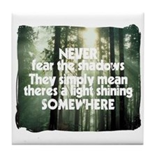 Never Fear The Shadows - Faith Tile Coaster