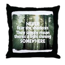Never Fear The Shadows - Faith Throw Pillow