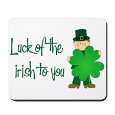 Luck of The Irish To You Mousepad