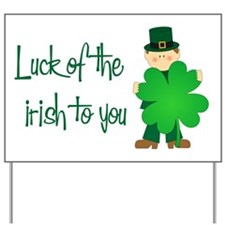 Luck of The Irish To You Yard Sign