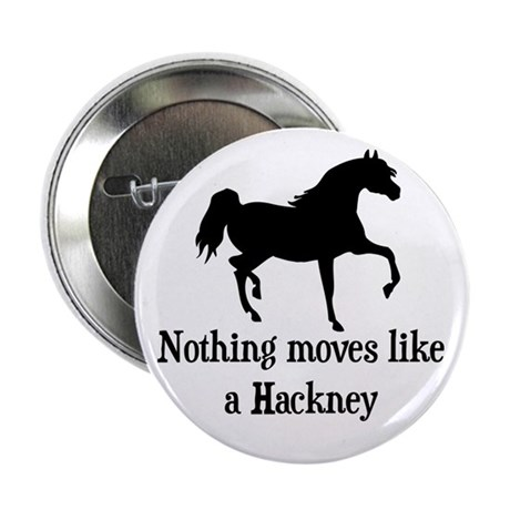 """Nothing Moves Like A Hackney 2.25"""" Button"""