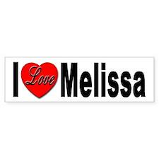 I Love Melissa Bumper Sticker for Melissa Lovers