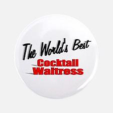 """The World's Best Cocktail Waitress"" 3.5"" Button"
