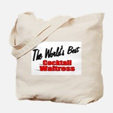 """""""The World's Best Cocktail Waitress"""" Tote Bag"""