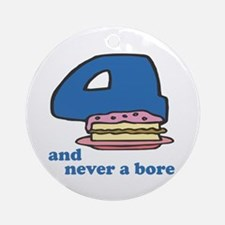 Four And Never A Bore Ornament (Round)