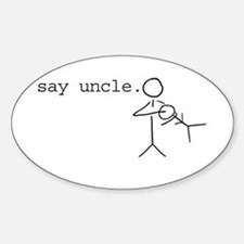 say uncle. Oval Decal