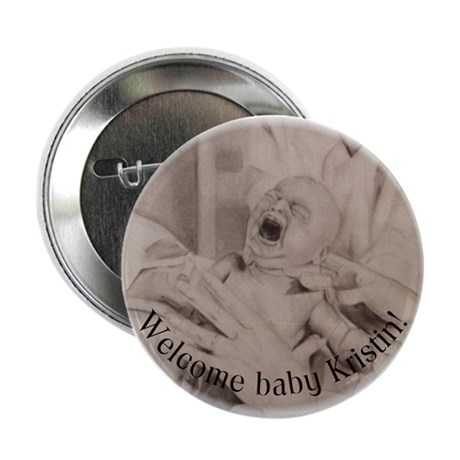 """Welcome Baby Kristin! 2.25"""" Button"""