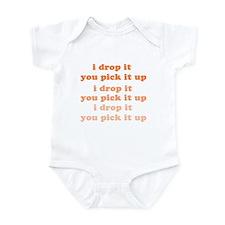 """""""I DROP IT YOU PICK IT UP"""" Infant Bodysuit"""