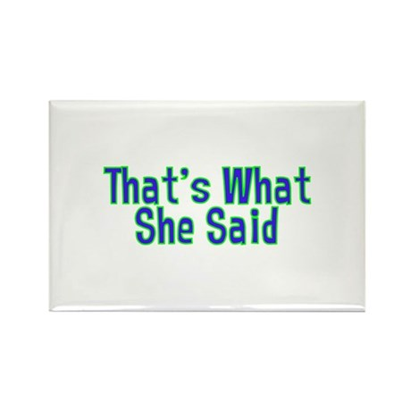 That's What She Said Rectangle Magnet