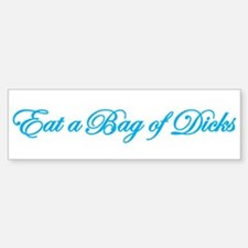 Eat a Bag of Dicks Bumper Bumper Bumper Sticker