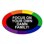 FOCUS ON YOUR OWN DAMN FAMILY! Oval Sticker