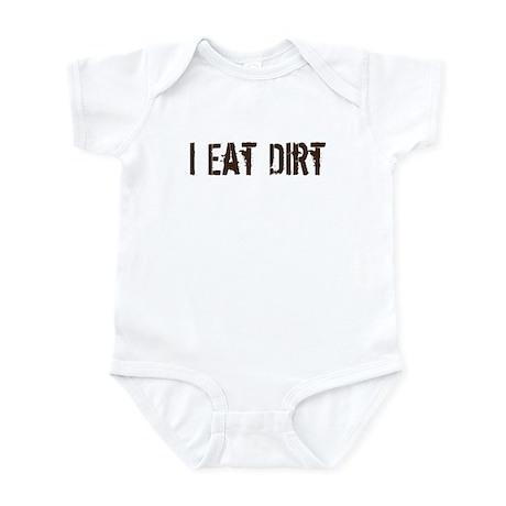 I eat dirt Infant Bodysuit