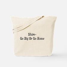 Shire Go Big Or Go Home Tote Bag