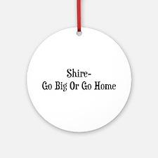 Shire Go Big Or Go Home Ornament (Round)