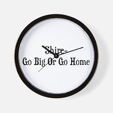 Shire Go Big Or Go Home Wall Clock