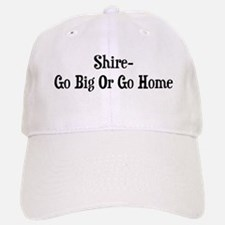 Shire Go Big Or Go Home Baseball Baseball Cap