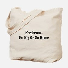 Percheron Go Big Or Go Home Tote Bag