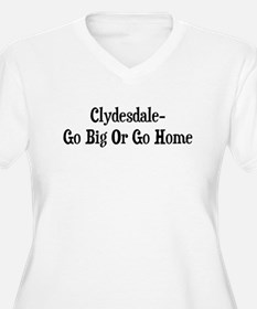 Clydesdale Go Big Or Go Home T-Shirt
