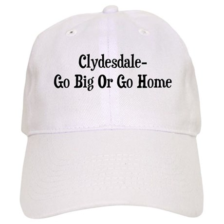 Clydesdale Go Big Or Go Home Cap