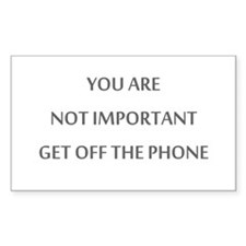 Your Not That Important Get O Sticker (Rectangular
