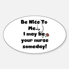 Nurse-Be Nice to Me Oval Decal