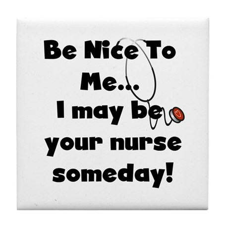 Nurse-Be Nice to Me Tile Coaster