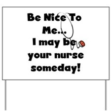 Nurse-Be Nice to Me Yard Sign