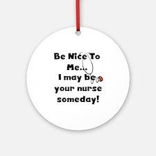Nurse-Be Nice to Me Ornament (Round)