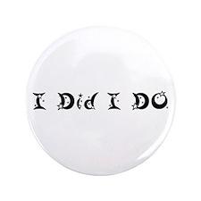 """I Did I DO 3.5"""" Button"""