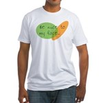 Be Nice to My Face Fitted T-Shirt