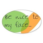 Be Nice to My Face Oval Sticker