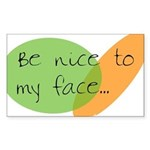 Be Nice to My Face Rectangle Sticker