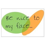 Be Nice to My Face Large Poster
