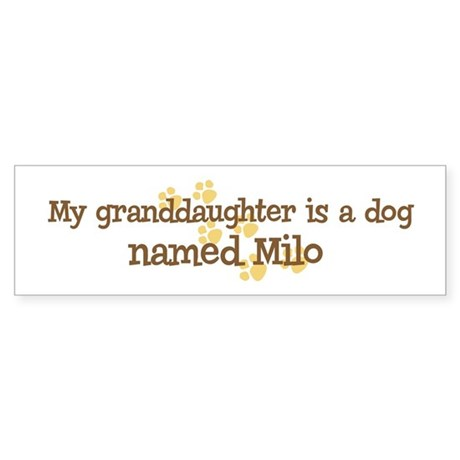 Granddaughter named Milo Bumper Sticker