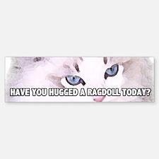 Have You Hugged A Ragdoll Today? Bumper Bumper Bumper Sticker