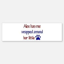 Alex - Has Me Wrapped Around Bumper Bumper Bumper Sticker