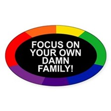 FOCUS ON YOUR OWN DAMN FAMILY! Oval Decal