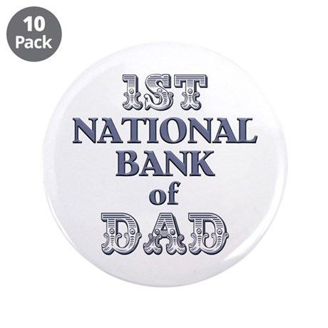 "1st National Bank Of Dad 3.5"" Button (10 pack)"