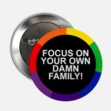FOCUS ON YOUR OWN DAMN FAMILY! Button
