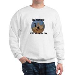 lucky duck wanting more love Sweatshirt