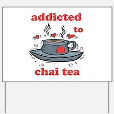 Addicted To Chai Tea Yard Sign